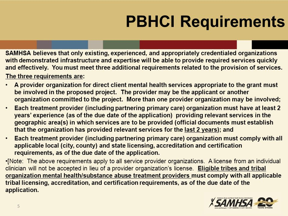 PBHCI Requirements 6 Core Requirements Provide, by qualified primary care professionals, on site primary care services and Provide, by qualified specialty care professionals or other coordinators of care, medically necessary referrals Must serve as a client's health home where grantees provide the following services: Comprehensive care management Care coordination Health promotion Comprehensive transitional care from inpatient to other settings, including appropriate follow-up Individual and family support, which includes authorized representatives Referral to community and social support services, including appropriate follow-up