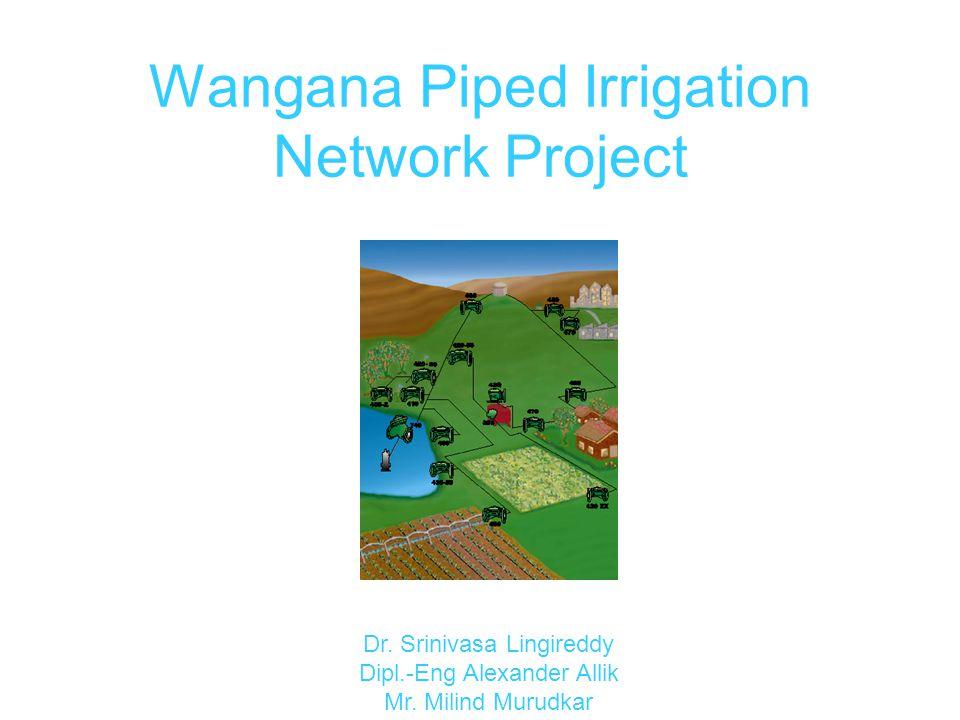 Wangana Piped Irrigation Network Project Dr. Srinivasa Lingireddy Dipl.-Eng Alexander Allik Mr. Milind Murudkar
