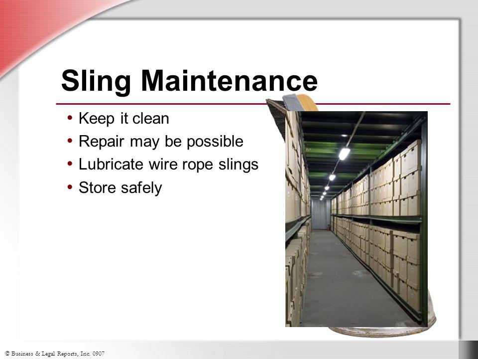 Sling Maintenance Keep it clean Repair may be possible Lubricate wire rope slings Store safely