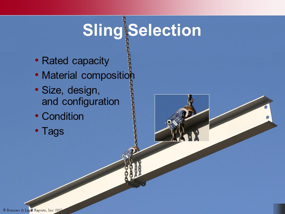 © Business & Legal Reports, Inc. 0907 Sling Selection Rated capacity Material composition Size, design, and configuration Condition Tags © Business &