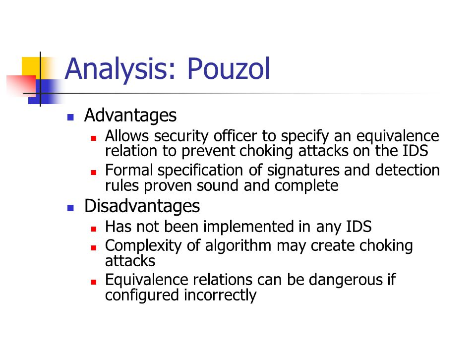 Analysis: Pouzol Advantages Allows security officer to specify an equivalence relation to prevent choking attacks on the IDS Formal specification of s