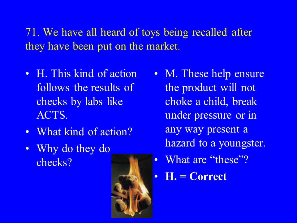 70. About 70% of ACTS's business involves the testing of toys. E. The remainder of its work involves checks on other consumer products such as textile