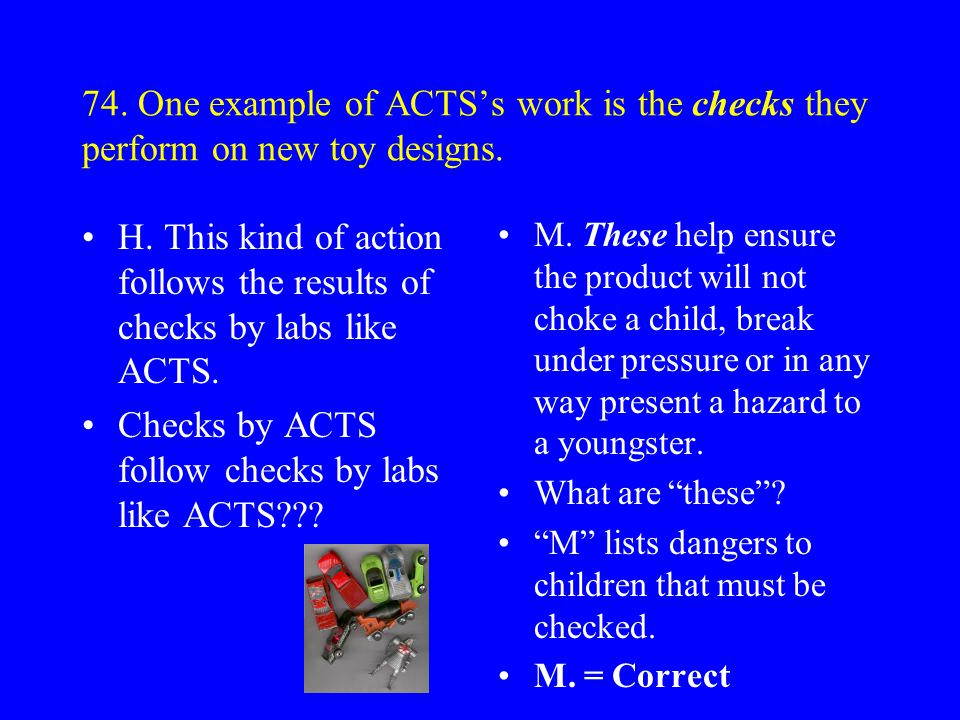 73. ACTS carries out specialised chemical analyses of food, health and beauty-care products. E. The remainder of its work involves checks on other con
