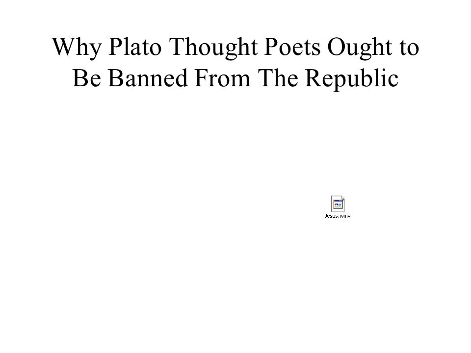 Why Plato Thought Poets Ought to Be Banned From The Republic