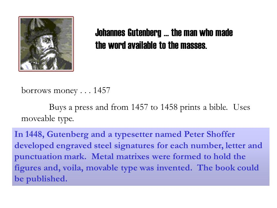 Johannes Gutenberg … the man who made the word available to the masses.