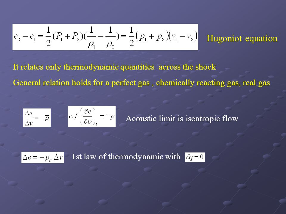 Hugoniot equation It relates only thermodynamic quantities across the shock General relation holds for a perfect gas, chemically reacting gas, real ga