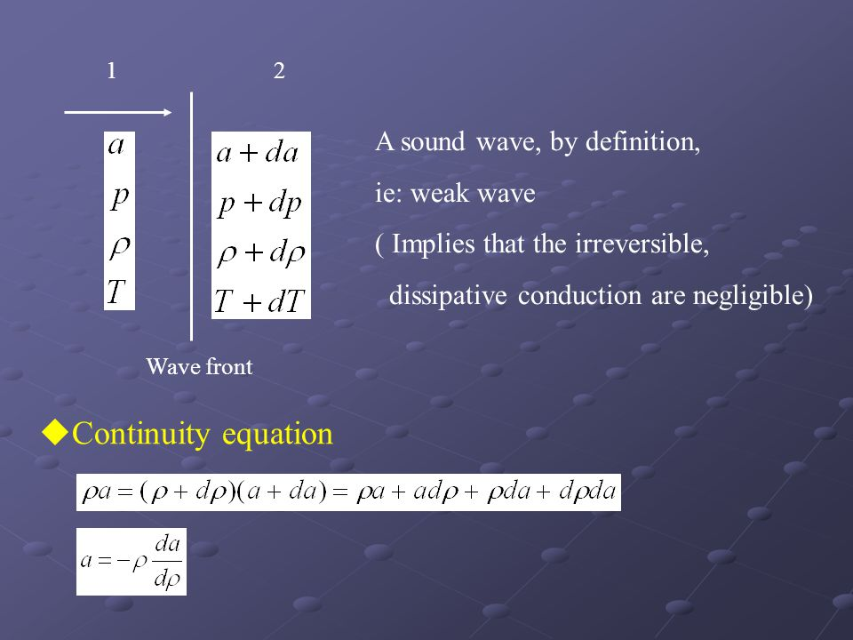 Wave front A sound wave, by definition, ie: weak wave ( Implies that the irreversible, dissipative conduction are negligible)  Continuity equation 12