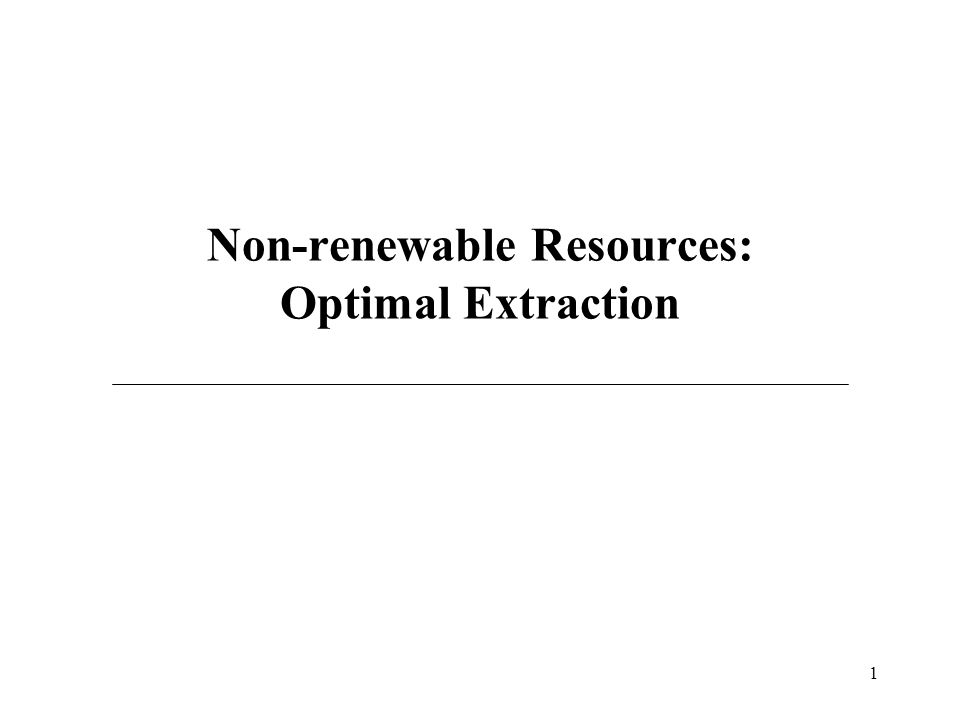 1 Non-renewable Resources: Optimal Extraction