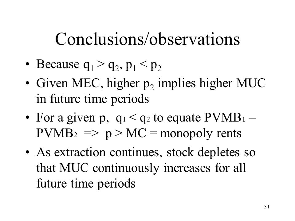 Conclusions/observations Because q 1 > q 2, p 1 < p 2 Given MEC, higher p 2 implies higher MUC in future time periods For a given p, q 1 p > MC = mono