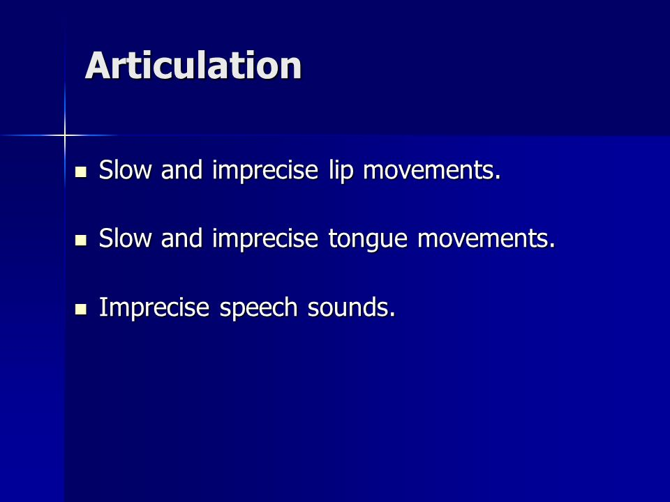Articulation Slow and imprecise lip movements. Slow and imprecise lip movements.
