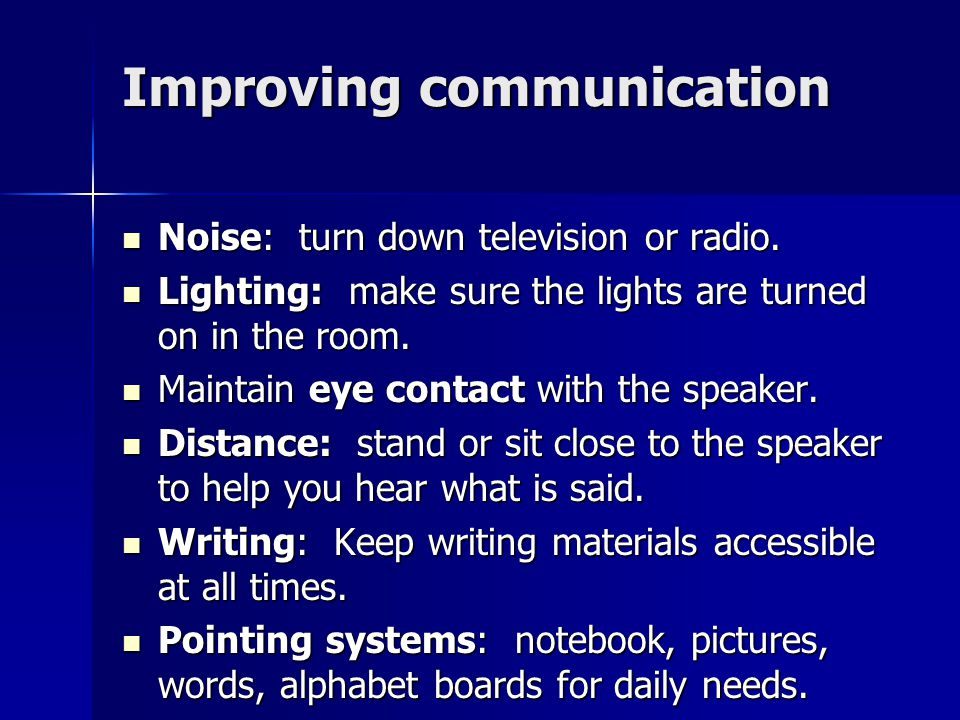 Improving communication Improving communication Noise: turn down television or radio.