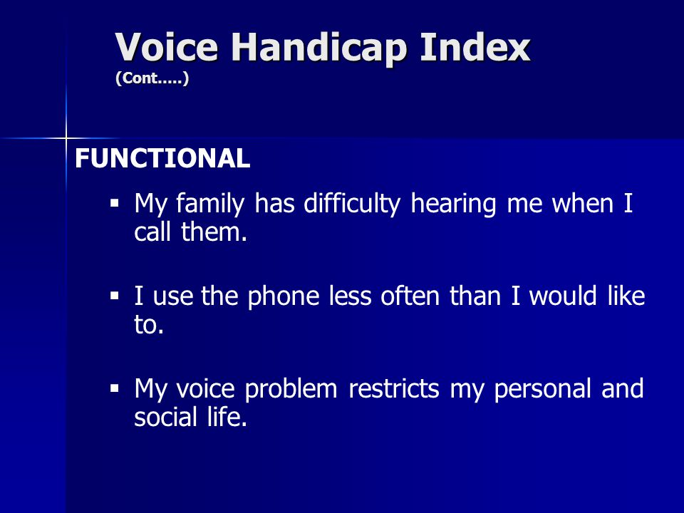 Voice Handicap Index (Cont…..) PHYSICAL  I run out of air when I talk.
