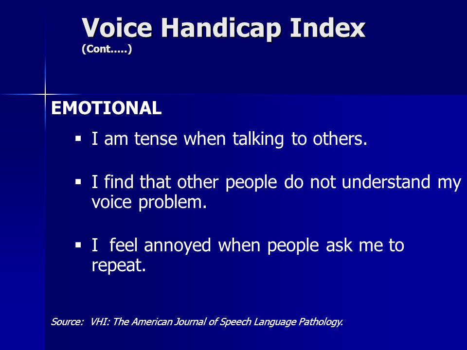 Voice Handicap Index (Cont…..) EMOTIONAL  I am tense when talking to others.