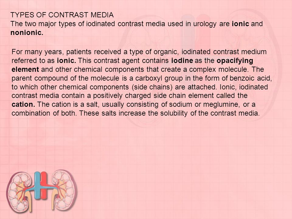 TYPES OF CONTRAST MEDIA The two major types of iodinated contrast media used in urology are ionic and nonionic.