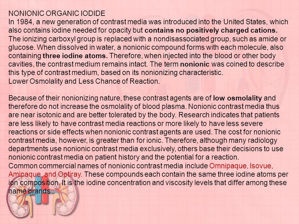 NONIONIC ORGANIC IODIDE In 1984, a new generation of contrast media was introduced into the United States, which also contains iodine needed for opacity but contains no positively charged cations.