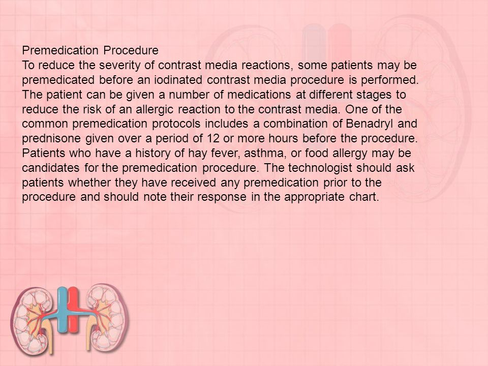 Premedication Procedure To reduce the severity of contrast media reactions, some patients may be premedicated before an iodinated contrast media procedure is performed.