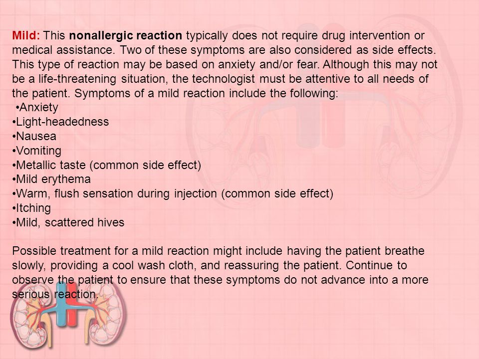 Mild: This nonallergic reaction typically does not require drug intervention or medical assistance.