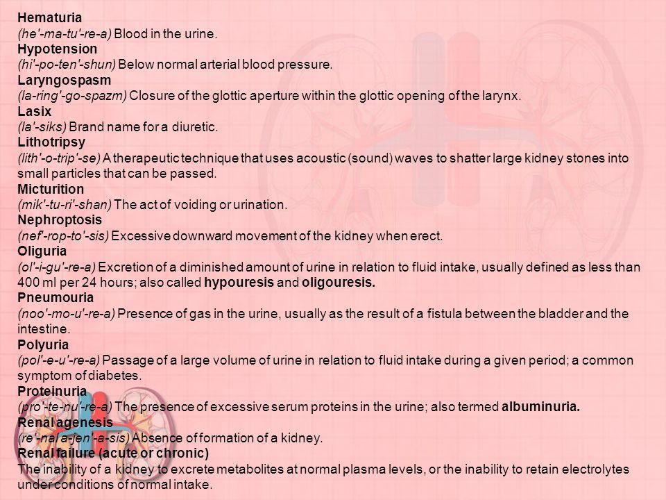 Hematuria (he′-ma-tu′-re-a) Blood in the urine.