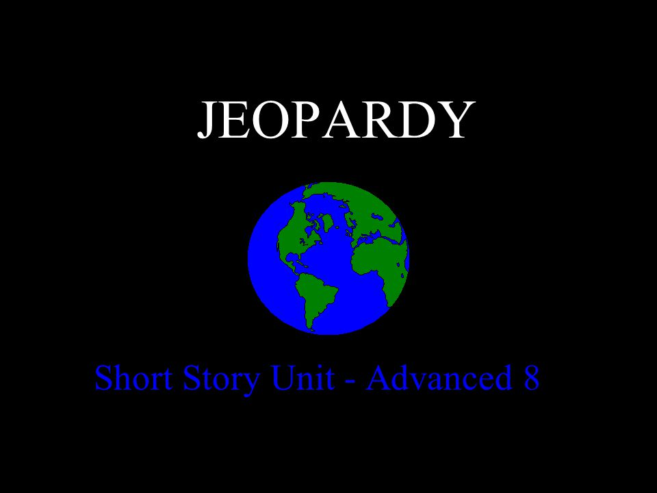 JEOPARDY Short Story Unit - Advanced 8
