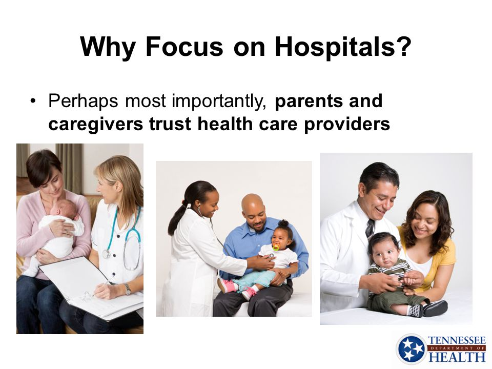 Why Focus on Hospitals? Perhaps most importantly, parents and caregivers trust health care providers