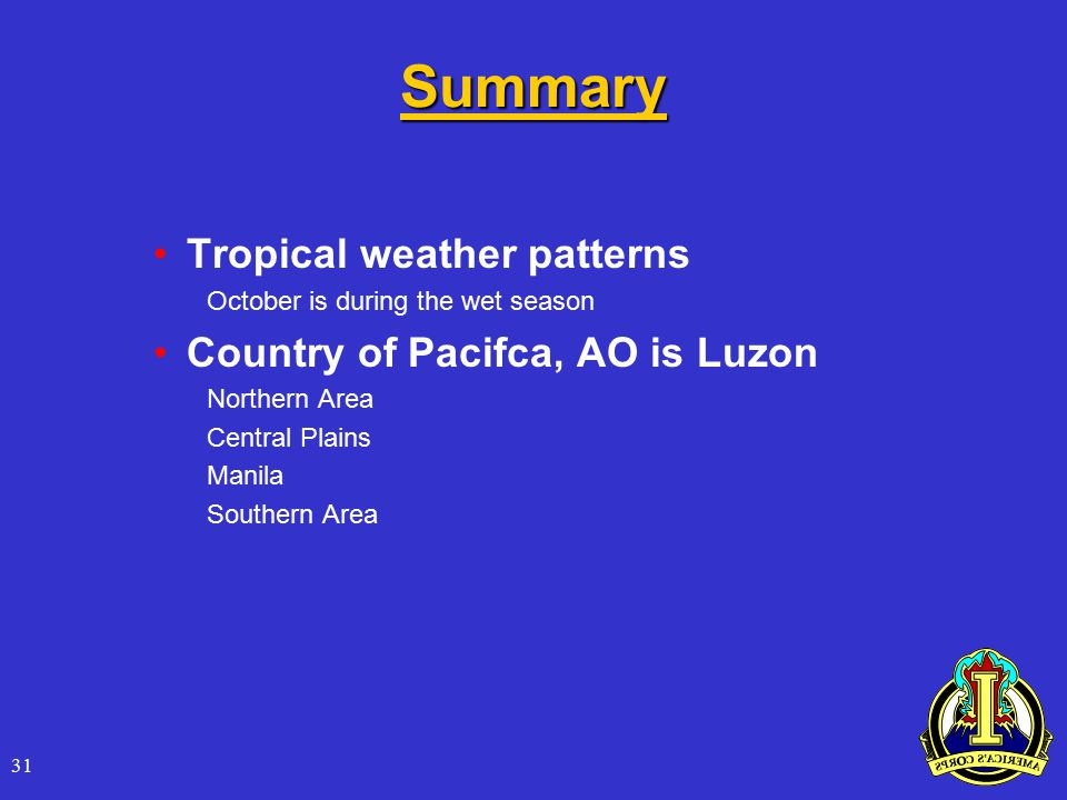31 Summary Tropical weather patterns October is during the wet season Country of Pacifca, AO is Luzon Northern Area Central Plains Manila Southern Area
