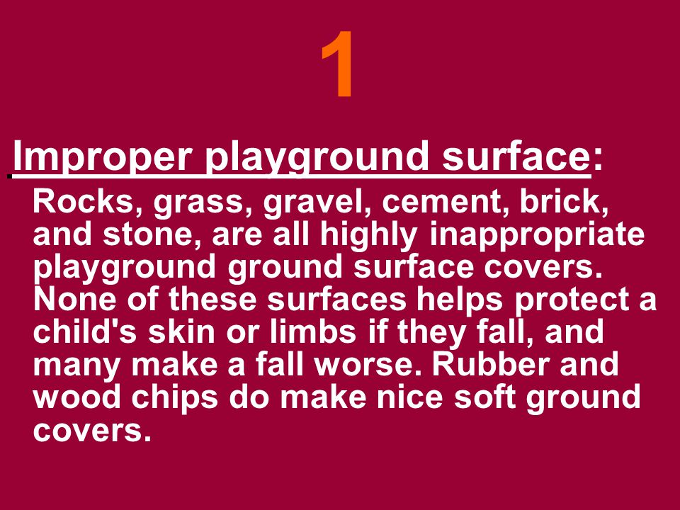 2 No falling zone in place: A fall zone means a decent amount of space is located under and surrounding play equipment.