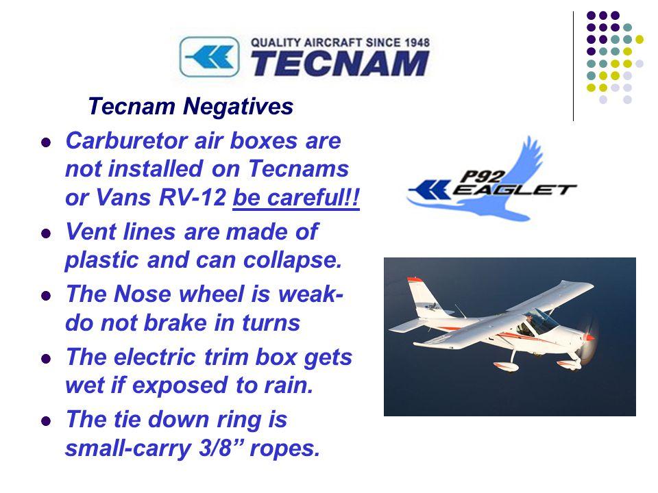 Tecnam Negatives Carburetor air boxes are not installed on Tecnams or Vans RV-12 be careful!.