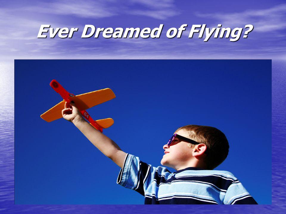 Ever Dreamed of Flying?