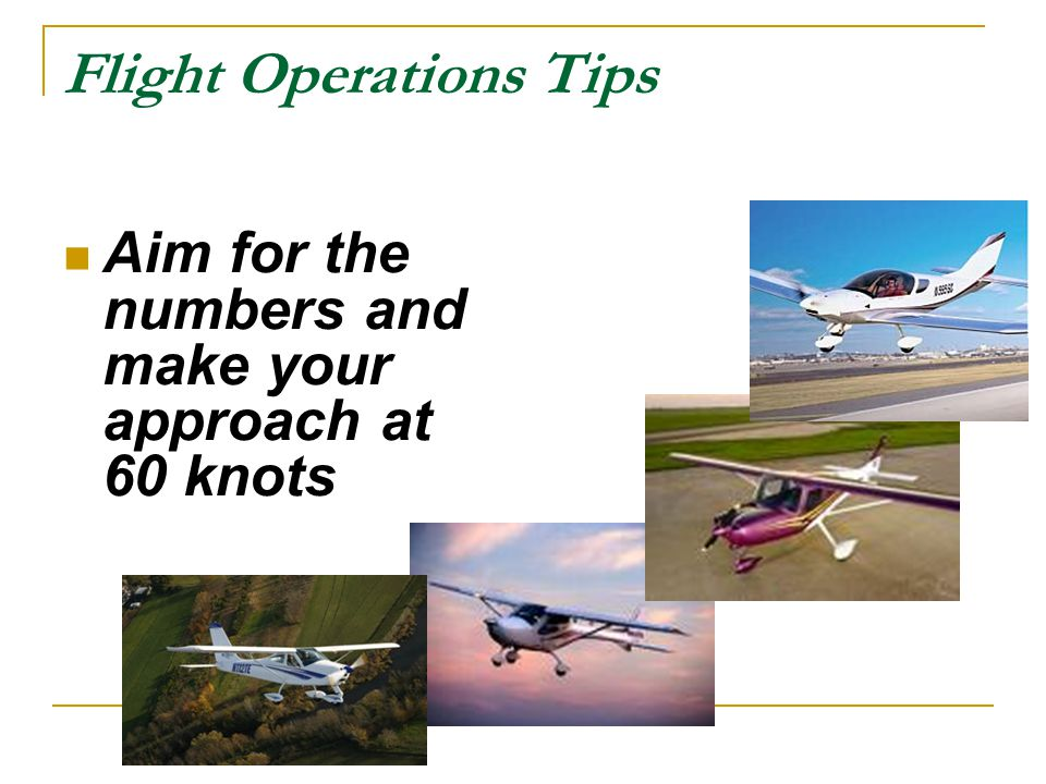Flight Operations Tips Aim for the numbers and make your approach at 60 knots