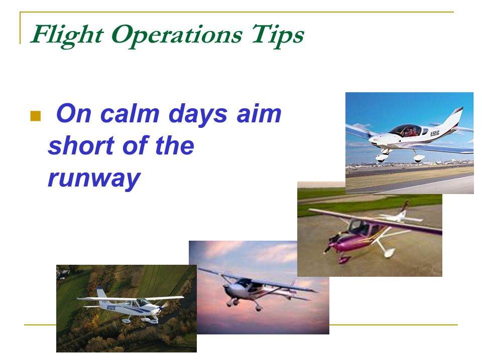 Flight Operations Tips On calm days aim short of the runway