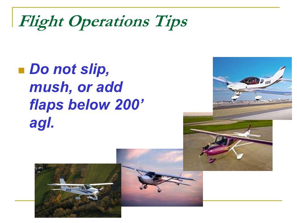Flight Operations Tips Do not slip, mush, or add flaps below 200' agl.