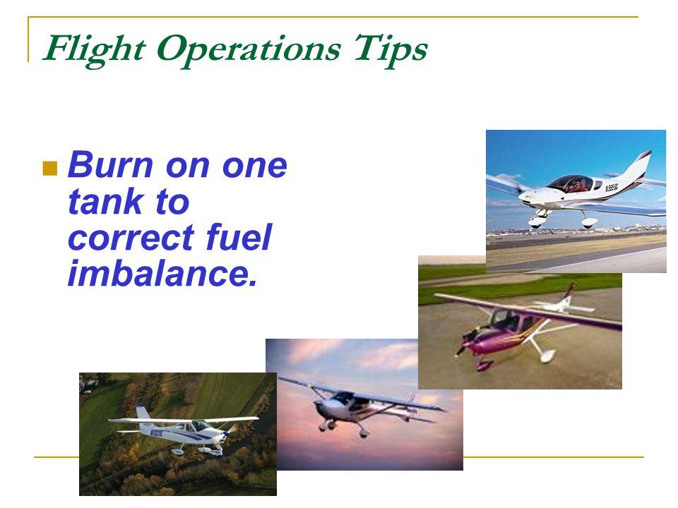 Flight Operations Tips Burn on one tank to correct fuel imbalance.