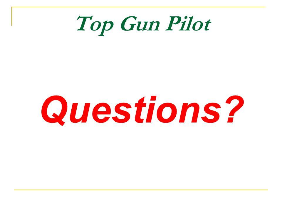 Top Gun Pilot Questions?
