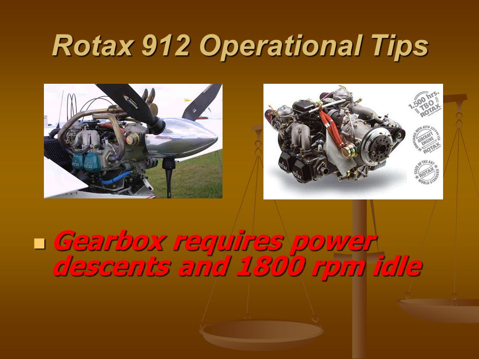 Rotax 912 Operational Tips Gearbox requires power descents and 1800 rpm idle