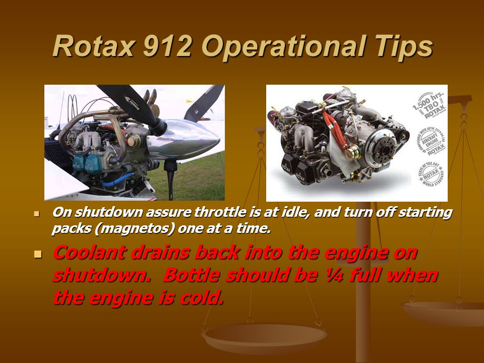 Rotax 912 Operational Tips On shutdown assure throttle is at idle, and turn off starting packs (magnetos) one at a time.