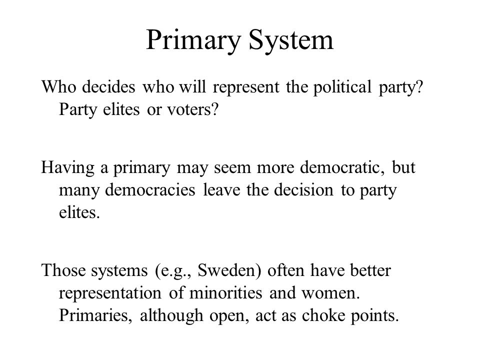 Primary System Who decides who will represent the political party.