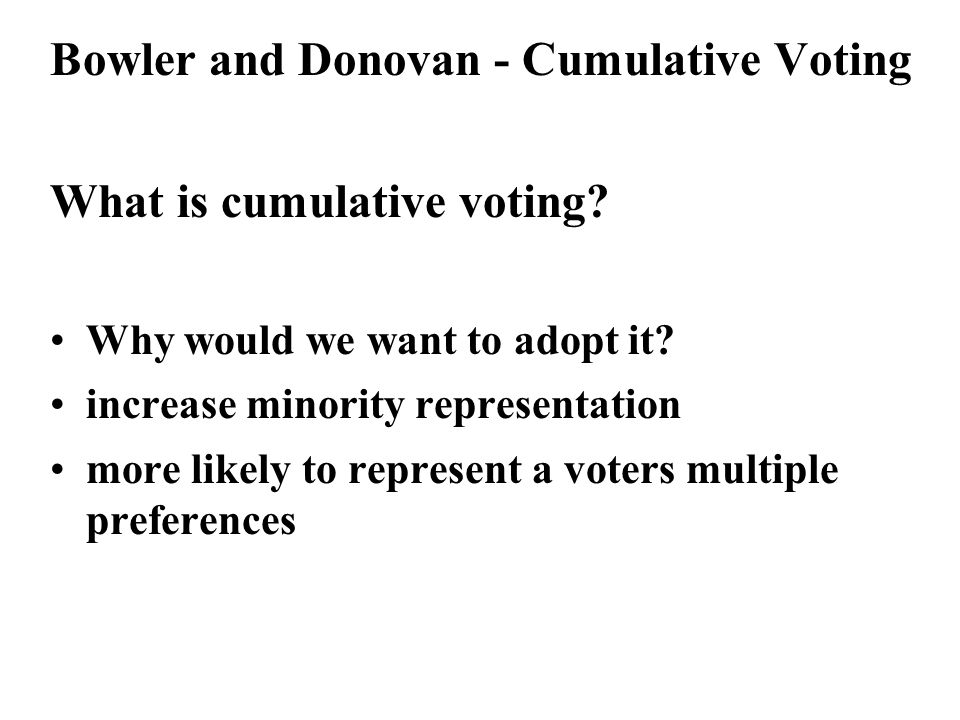 Bowler and Donovan - Cumulative Voting What is cumulative voting.