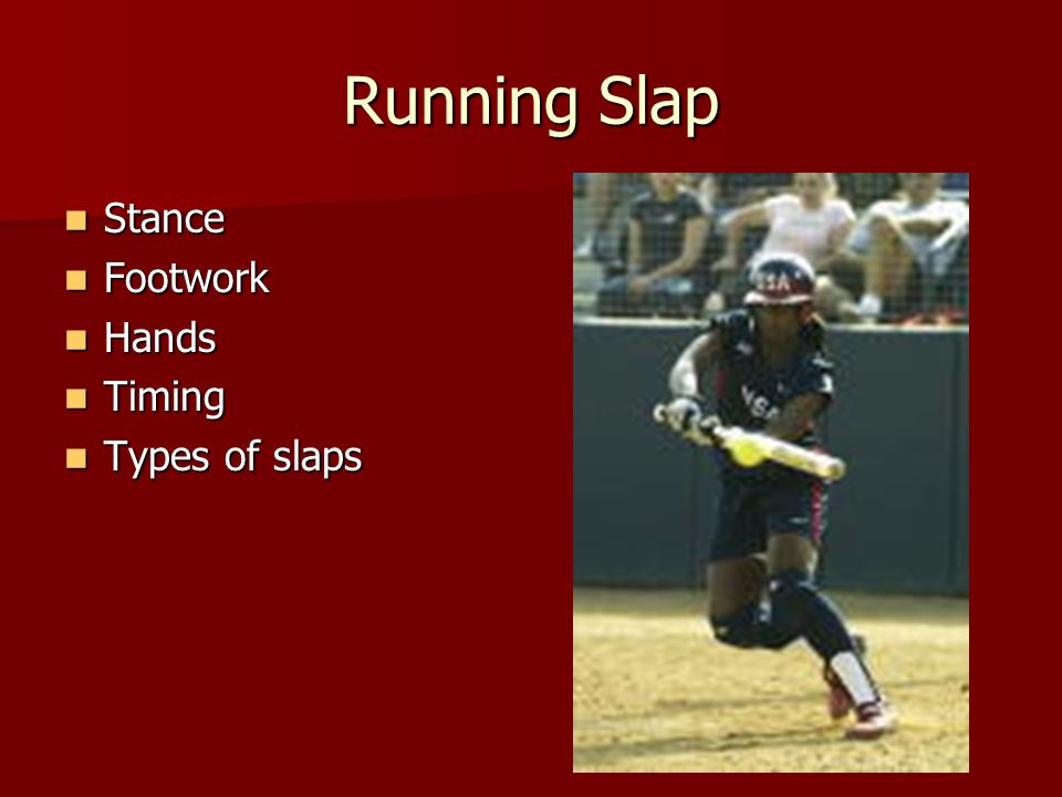 Running Slap Stance Stance Footwork Footwork Hands Hands Timing Timing Types of slaps Types of slaps
