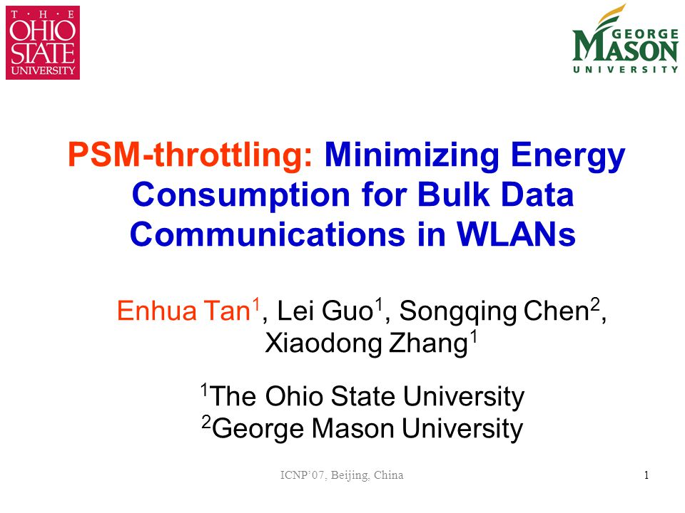 ICNP'07, Beijing, China1 PSM-throttling: Minimizing Energy Consumption for Bulk Data Communications in WLANs Enhua Tan 1, Lei Guo 1, Songqing Chen 2,