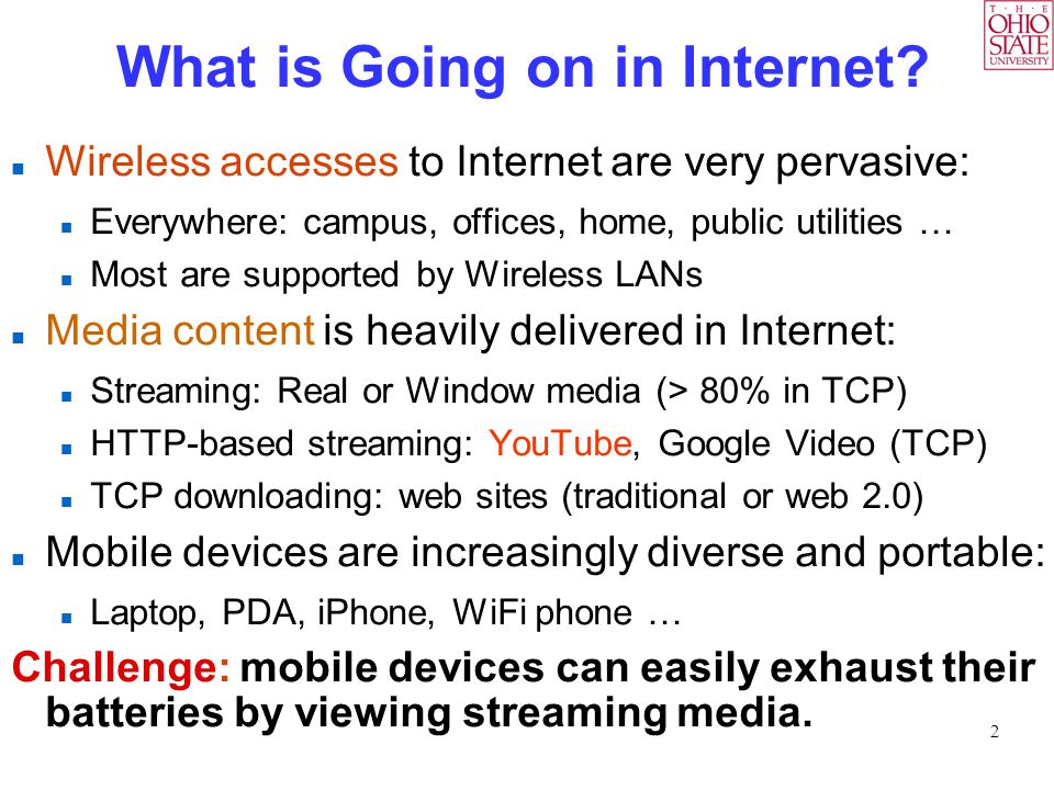 2 What is Going on in Internet? Wireless accesses to Internet are very pervasive: Everywhere: campus, offices, home, public utilities … Most are suppo