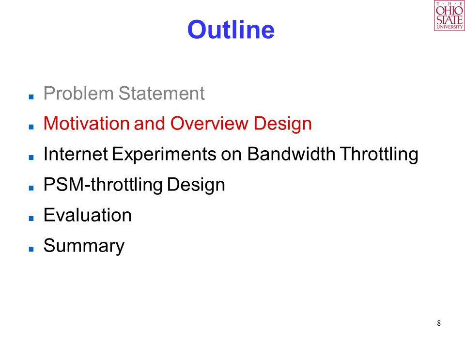 8 Outline Problem Statement Motivation and Overview Design Internet Experiments on Bandwidth Throttling PSM-throttling Design Evaluation Summary