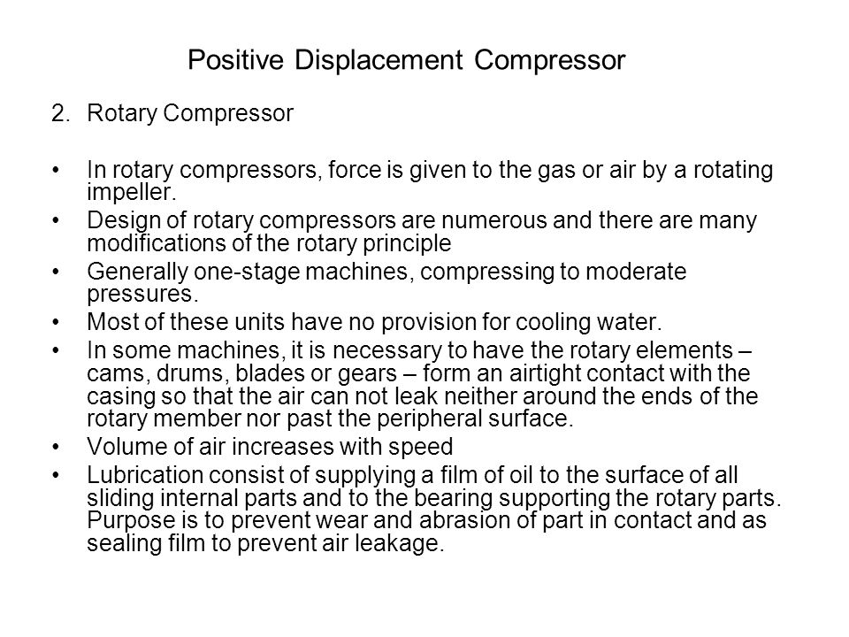 Positive Displacement Compressor 2.Rotary Compressor In rotary compressors, force is given to the gas or air by a rotating impeller. Design of rotary