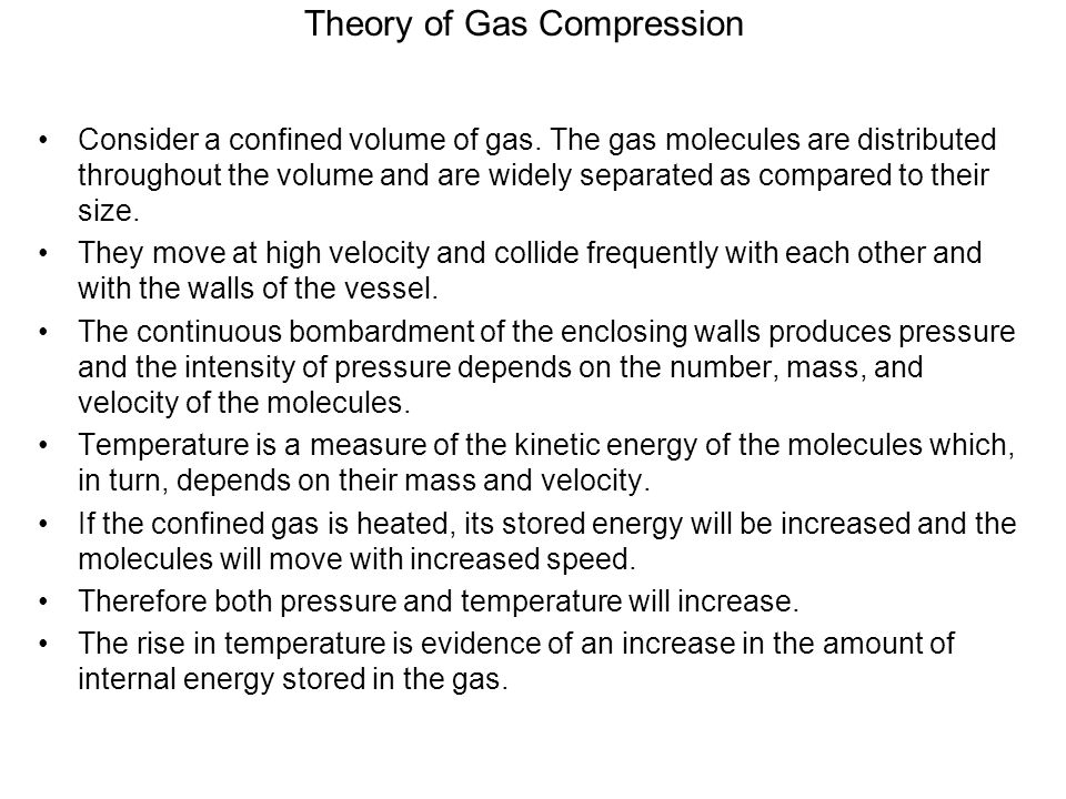 Theory of Gas Compression Consider a confined volume of gas. The gas molecules are distributed throughout the volume and are widely separated as compa