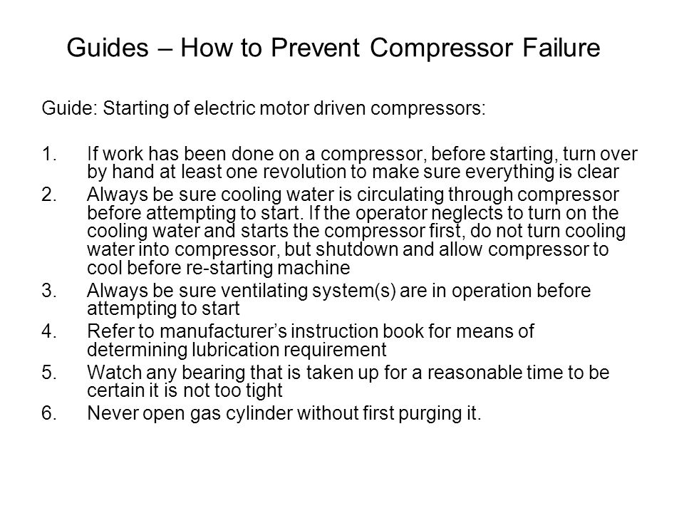 Guides – How to Prevent Compressor Failure Guide: Starting of electric motor driven compressors: 1.If work has been done on a compressor, before start