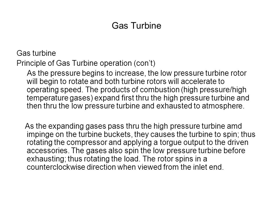 Gas Turbine Gas turbine Principle of Gas Turbine operation (con't) As the pressure begins to increase, the low pressure turbine rotor will begin to ro