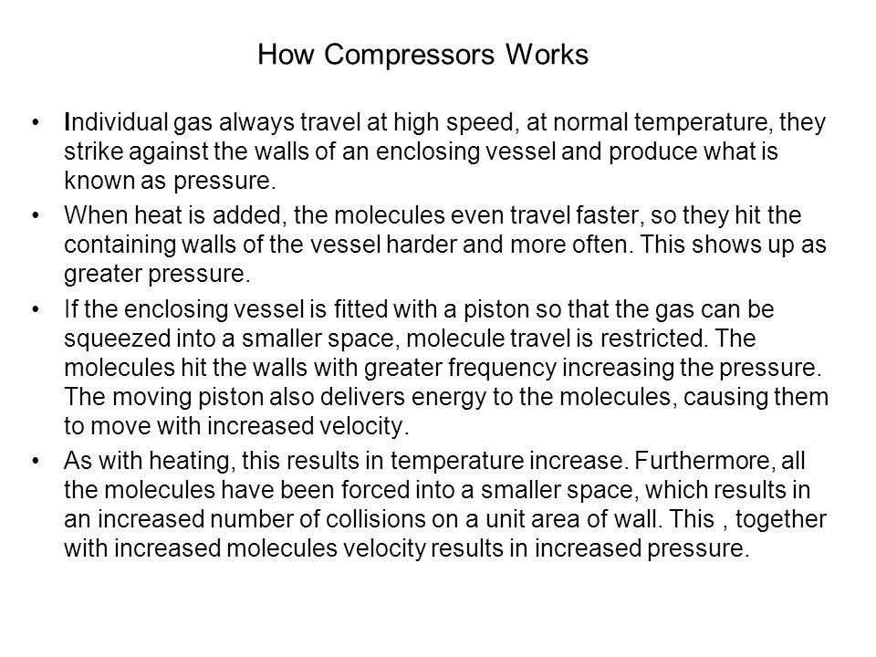How Compressors Work The compression of gases to higher pressure can result in very high temperature creating problems in compressor design.