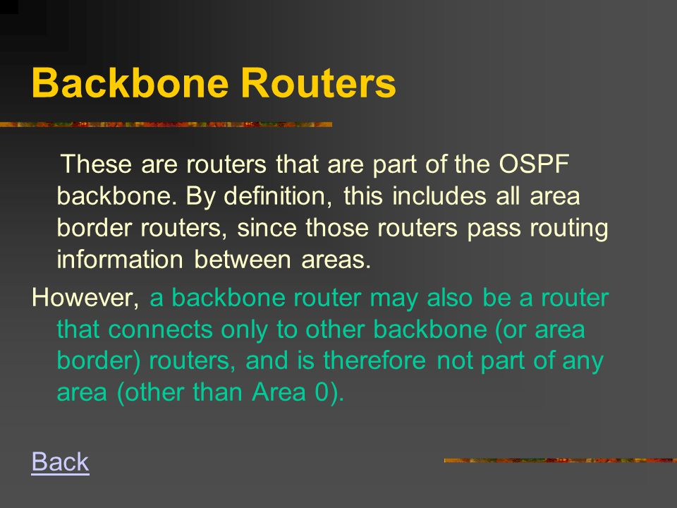 Backbone Routers These are routers that are part of the OSPF backbone.