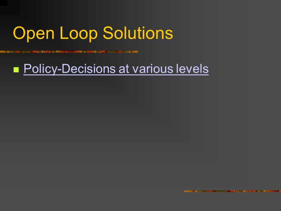 Open Loop Solutions Policy-Decisions at various levels
