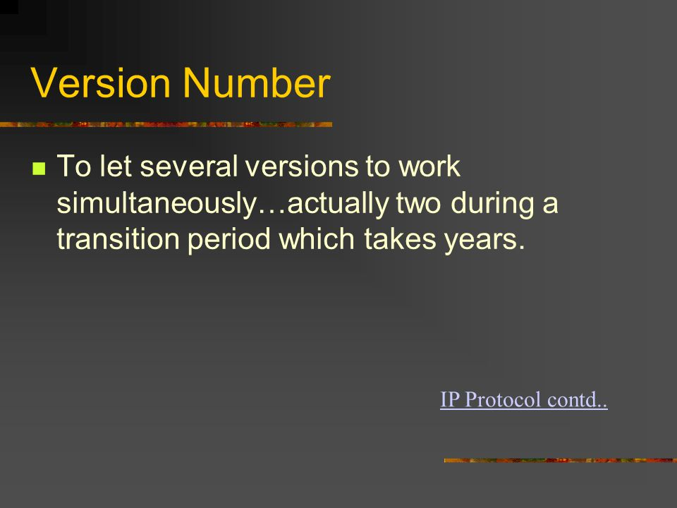 Version Number To let several versions to work simultaneously…actually two during a transition period which takes years.