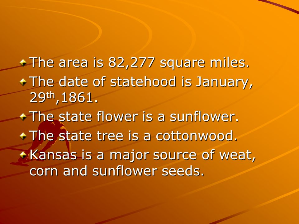 The area is 82,277 square miles. The date of statehood is January, 29 th,1861.